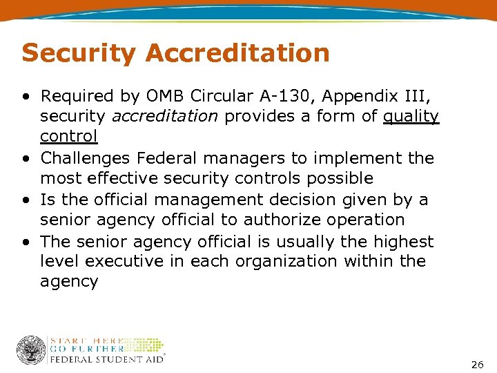 Security Accreditation • Required by OMB Circular A-130, Appendix III, security accreditation provides a