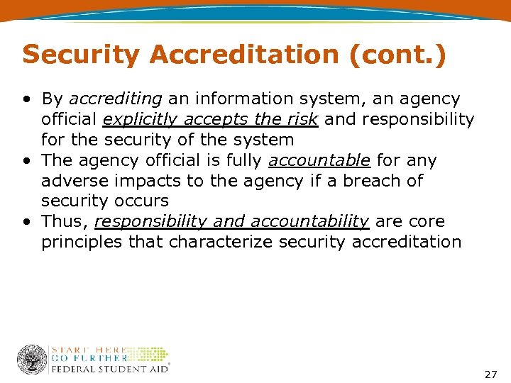 Security Accreditation (cont. ) • By accrediting an information system, an agency official explicitly