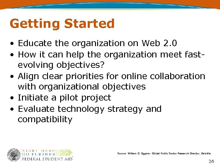 Getting Started • Educate the organization on Web 2. 0 • How it can