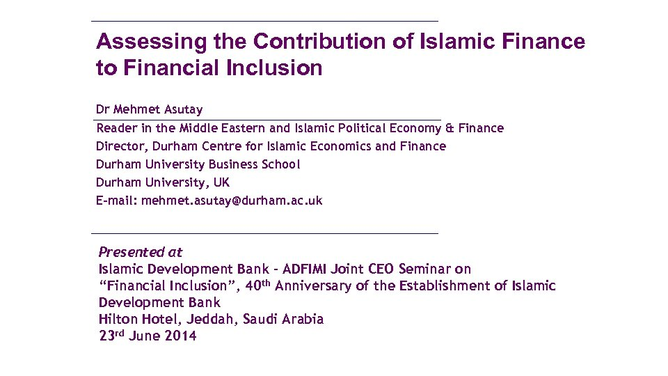 Assessing the Contribution of Islamic Finance to Financial Inclusion Dr Mehmet Asutay Reader in