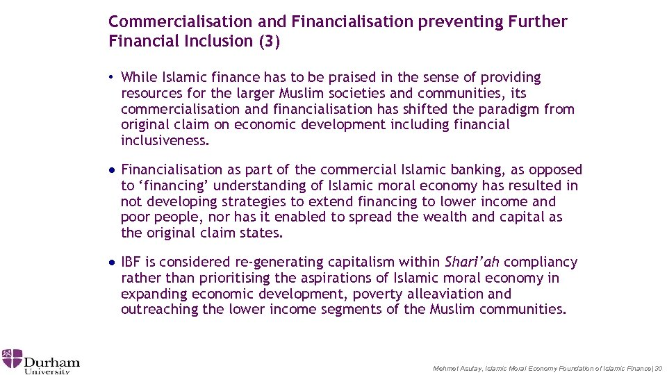 Commercialisation and Financialisation preventing Further Financial Inclusion (3) • While Islamic finance has to