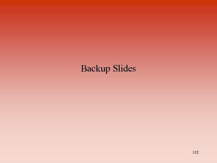 Backup Slides 102