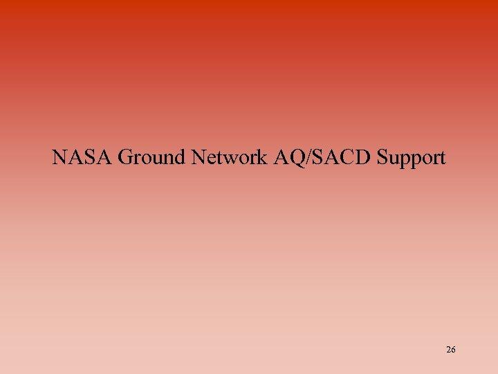 NASA Ground Network AQ/SACD Support 26