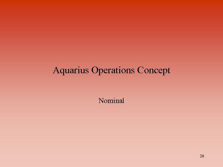 Aquarius Operations Concept Nominal 28