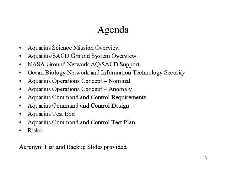 Agenda • • • Aquarius Science Mission Overview Aquarius/SACD Ground System Overview NASA Ground