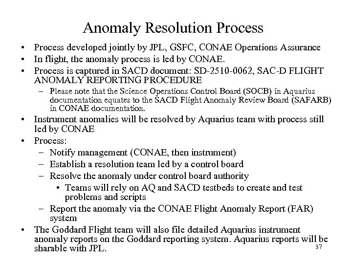 Anomaly Resolution Process • Process developed jointly by JPL, GSFC, CONAE Operations Assurance •