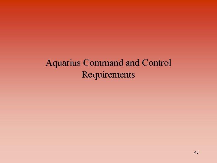 Aquarius Command Control Requirements 42