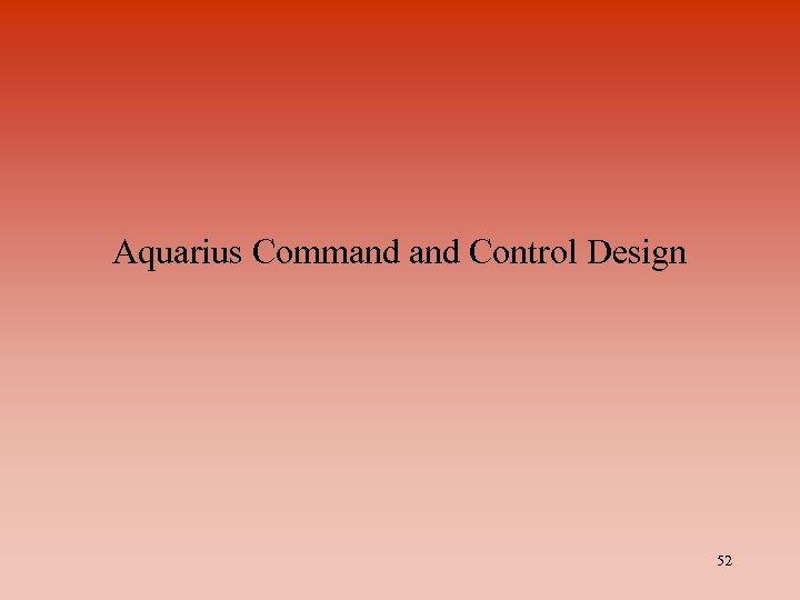 Aquarius Command Control Design 52
