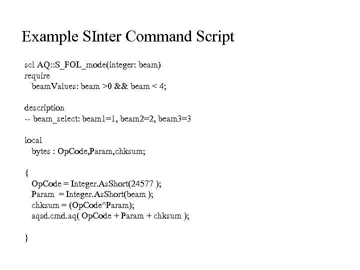 Example SInter Command Script scl AQ: : S_FOL_mode(integer: beam) require beam. Values: beam >0