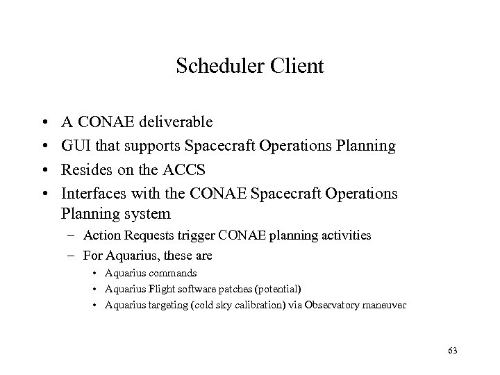 Scheduler Client • • A CONAE deliverable GUI that supports Spacecraft Operations Planning Resides
