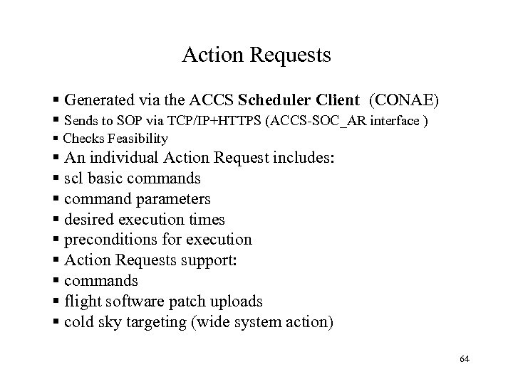 Action Requests § Generated via the ACCS Scheduler Client (CONAE) § Sends to SOP