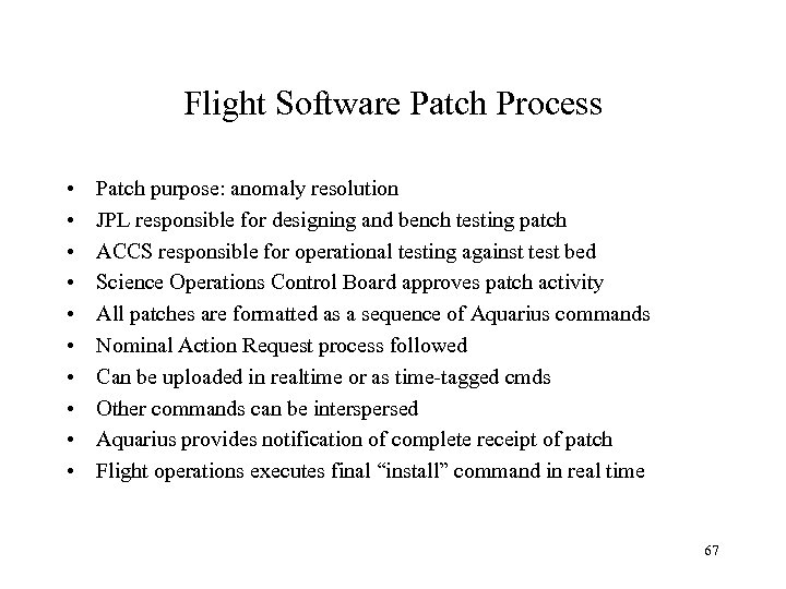 Flight Software Patch Process • • • Patch purpose: anomaly resolution JPL responsible for