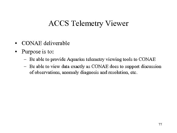 ACCS Telemetry Viewer • CONAE deliverable • Purpose is to: – Be able to