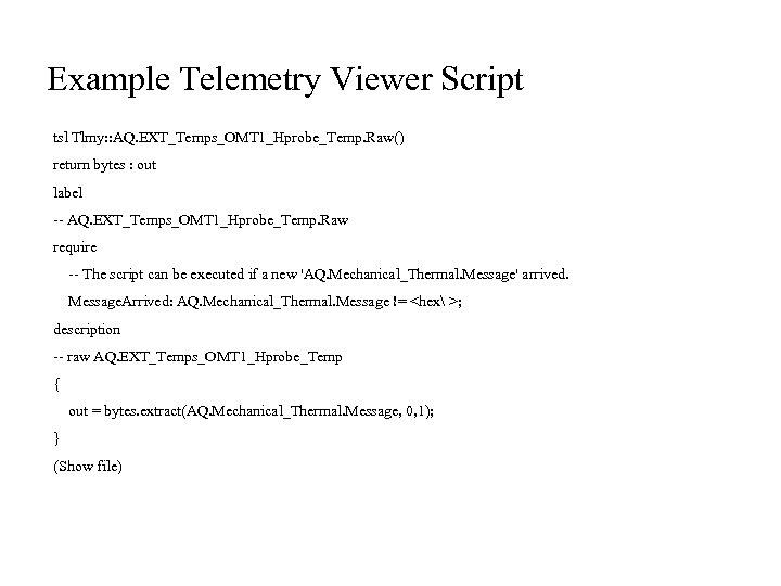 Example Telemetry Viewer Script tsl Tlmy: : AQ. EXT_Temps_OMT 1_Hprobe_Temp. Raw() return bytes :