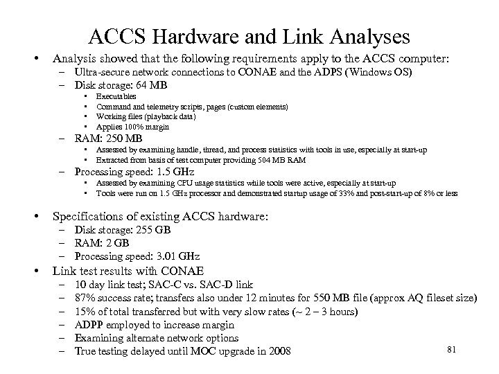 ACCS Hardware and Link Analyses • Analysis showed that the following requirements apply to