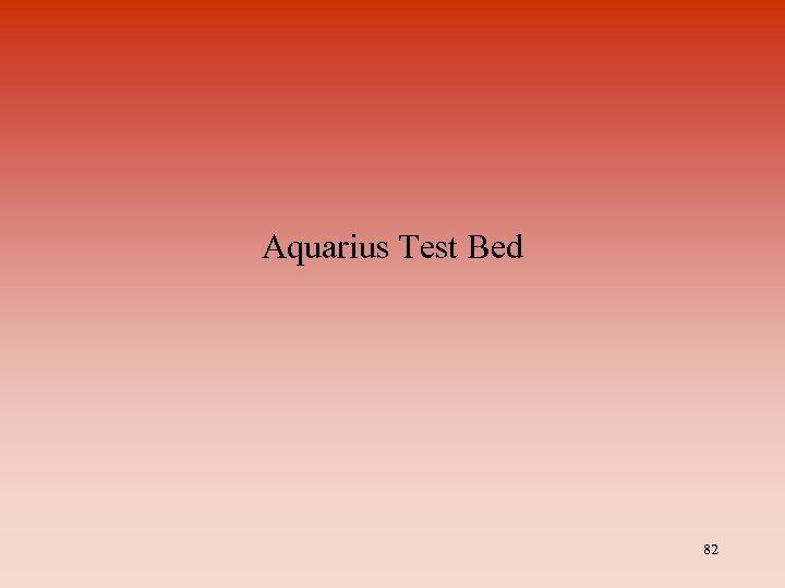 Aquarius Test Bed 82