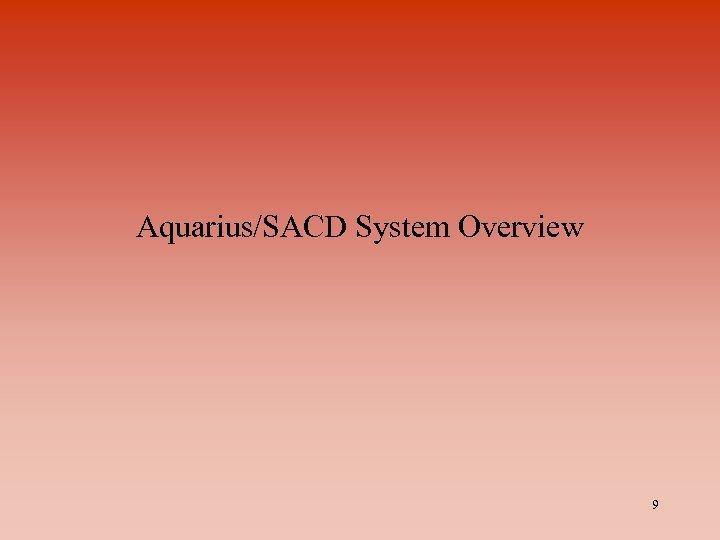 Aquarius/SACD System Overview 9