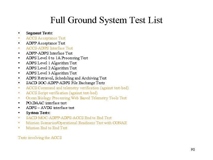 Full Ground System Test List • • • • • Segment Tests: ACCS Acceptance