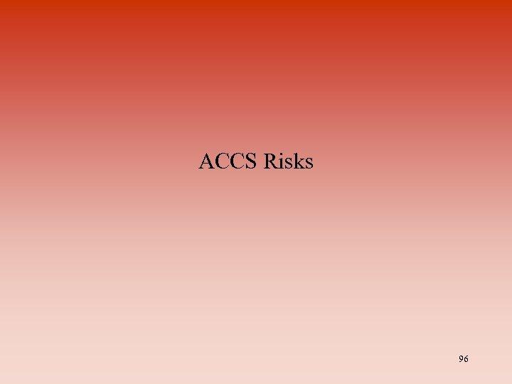 ACCS Risks 96