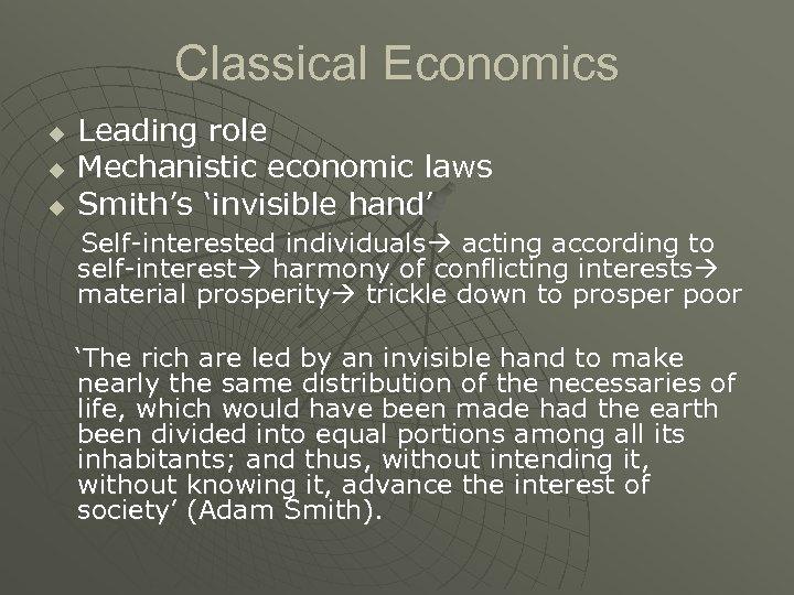 Classical Economics u u u Leading role Mechanistic economic laws Smith's 'invisible hand' Self-interested