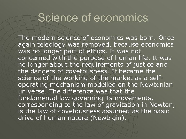Science of economics The modern science of economics was born. Once again teleology was