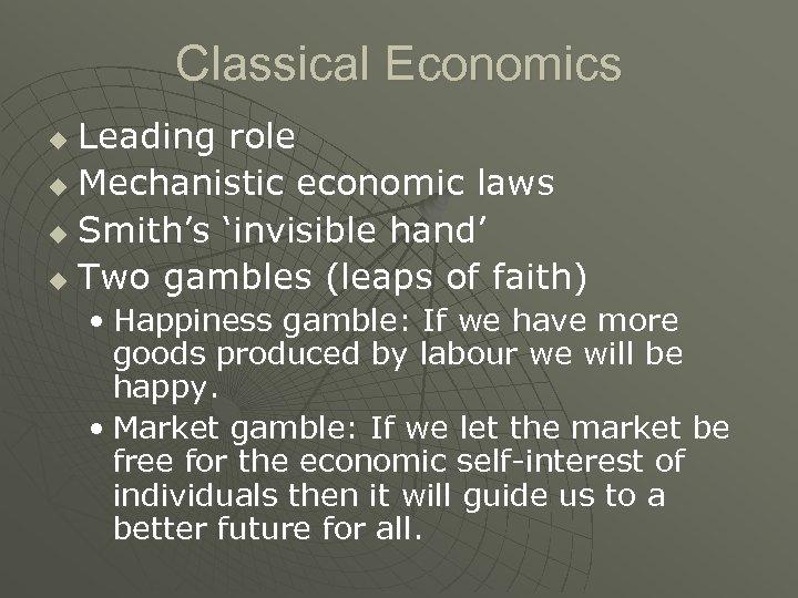 Classical Economics Leading role u Mechanistic economic laws u Smith's 'invisible hand' u Two