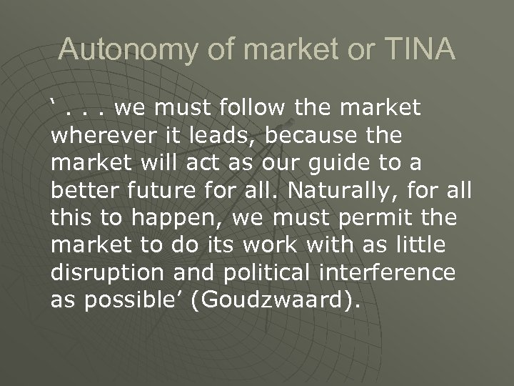 Autonomy of market or TINA '. . . we must follow the market wherever