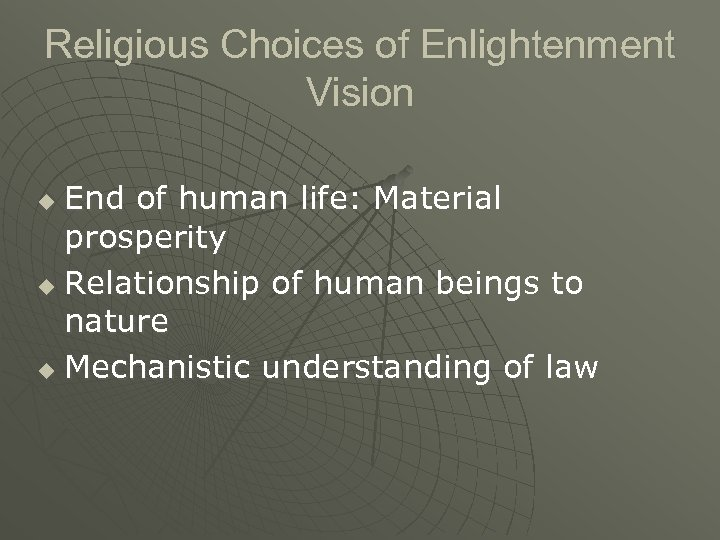 Religious Choices of Enlightenment Vision End of human life: Material prosperity u Relationship of