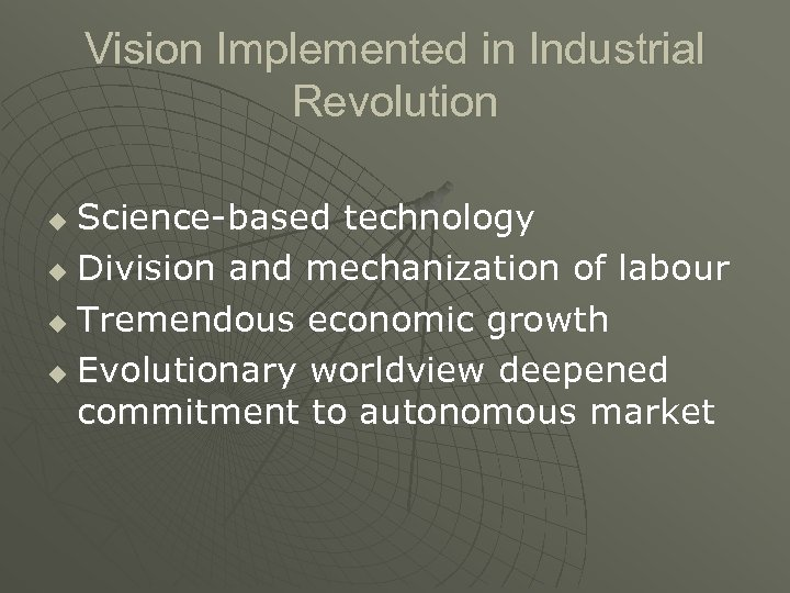 Vision Implemented in Industrial Revolution Science-based technology u Division and mechanization of labour u
