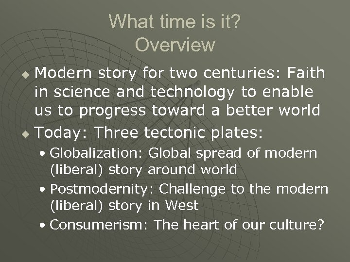 What time is it? Overview Modern story for two centuries: Faith in science and