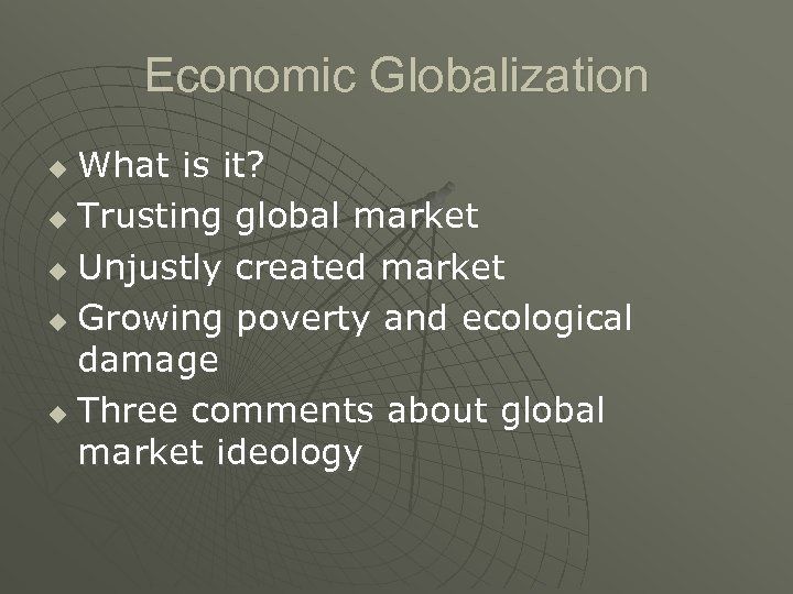 Economic Globalization What is it? u Trusting global market u Unjustly created market u