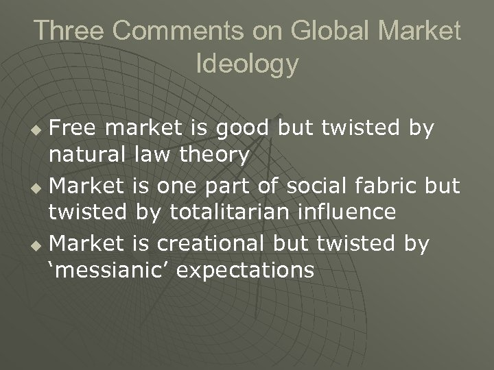 Three Comments on Global Market Ideology Free market is good but twisted by natural