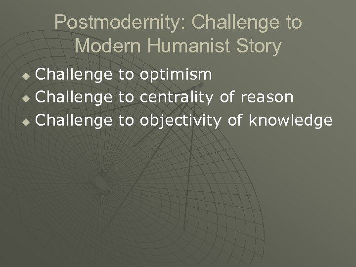 Postmodernity: Challenge to Modern Humanist Story Challenge u to to to optimism centrality of
