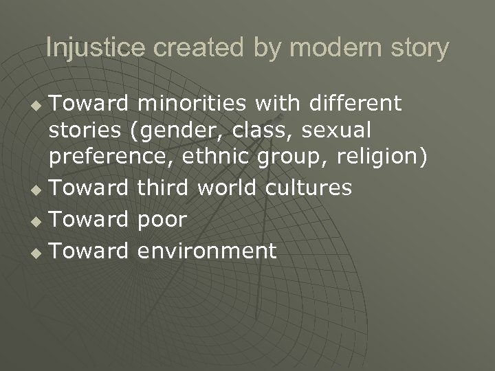 Injustice created by modern story Toward minorities with different stories (gender, class, sexual preference,