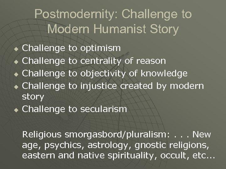 Postmodernity: Challenge to Modern Humanist Story u u u Challenge story Challenge to to