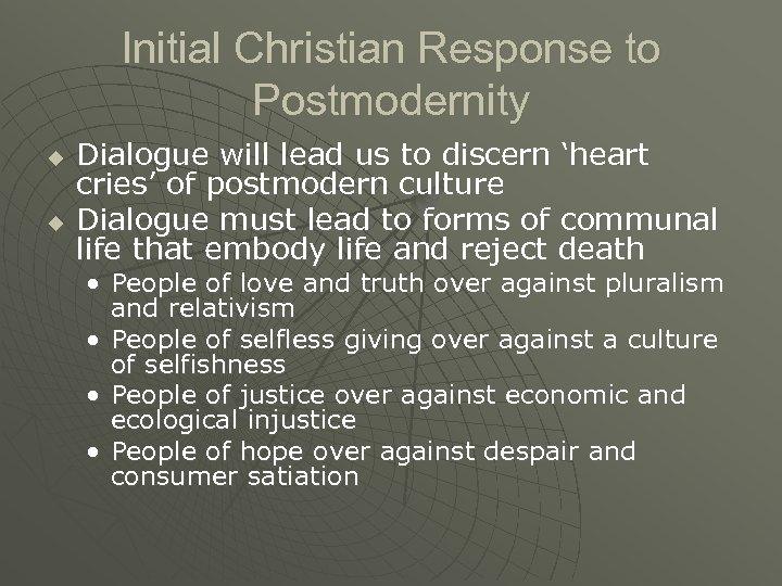 Initial Christian Response to Postmodernity u u Dialogue will lead us to discern 'heart
