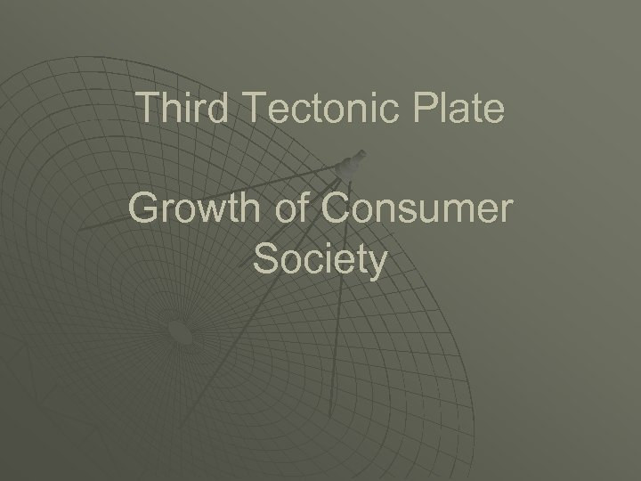 Third Tectonic Plate Growth of Consumer Society