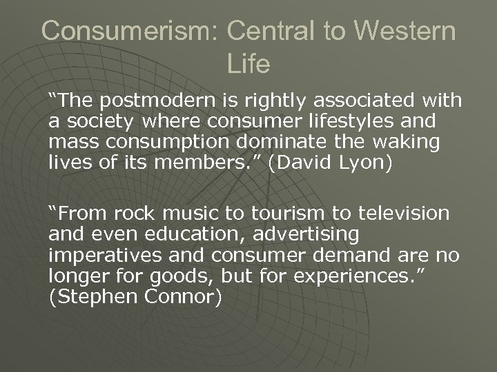 """Consumerism: Central to Western Life """"The postmodern is rightly associated with a society where"""