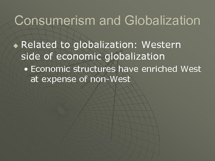 Consumerism and Globalization u Related to globalization: Western side of economic globalization • Economic