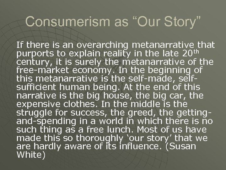 """Consumerism as """"Our Story"""" If there is an overarching metanarrative that purports to explain"""