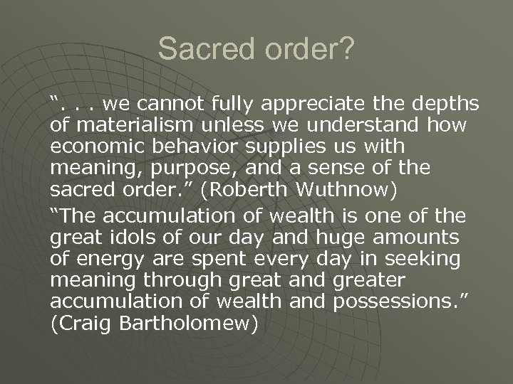"""Sacred order? """". . . we cannot fully appreciate the depths of materialism unless"""