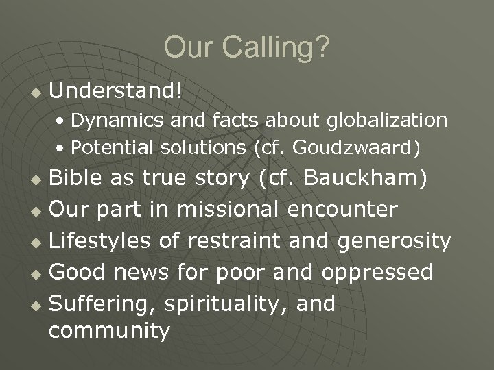 Our Calling? u Understand! • Dynamics and facts about globalization • Potential solutions (cf.