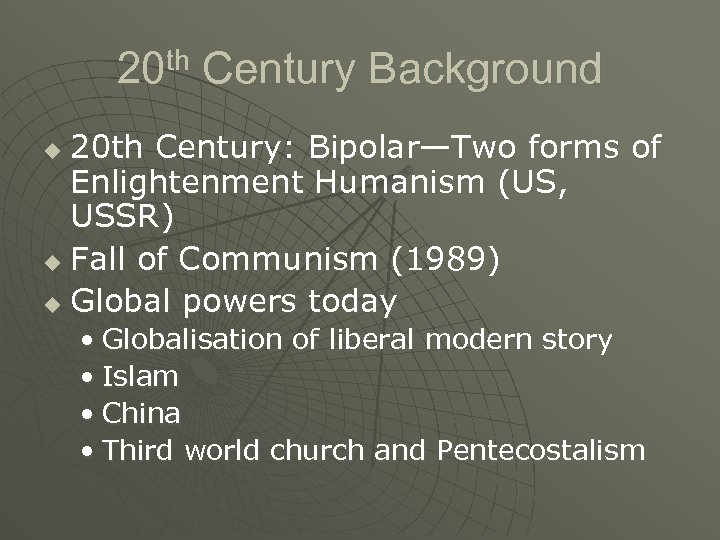 20 th Century Background 20 th Century: Bipolar—Two forms of Enlightenment Humanism (US, USSR)
