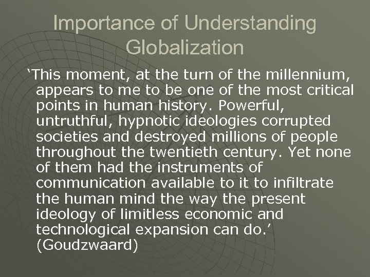 Importance of Understanding Globalization 'This moment, at the turn of the millennium, appears to