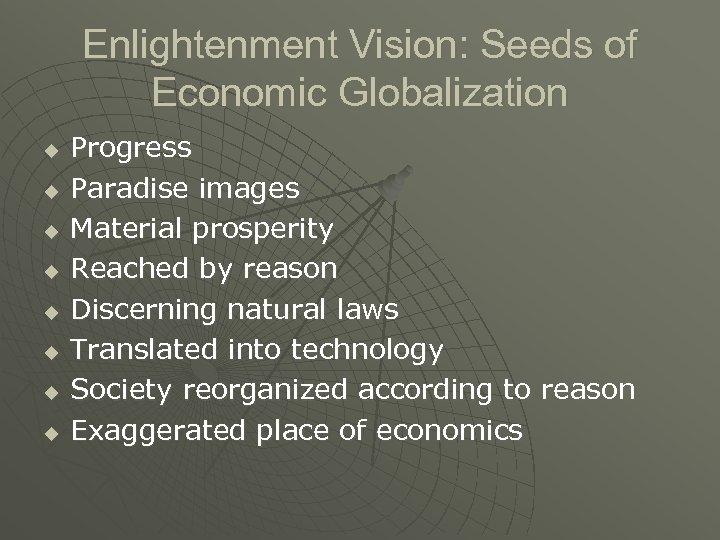 Enlightenment Vision: Seeds of Economic Globalization u u u u Progress Paradise images Material