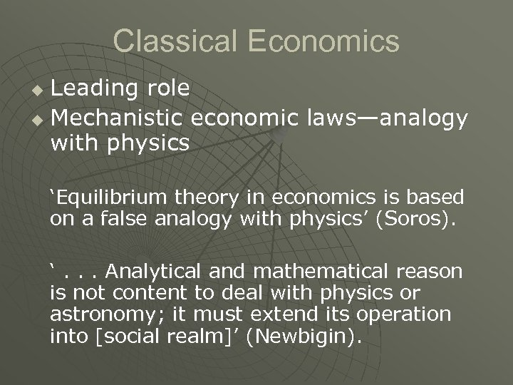 Classical Economics Leading role u Mechanistic economic laws—analogy with physics u 'Equilibrium theory in