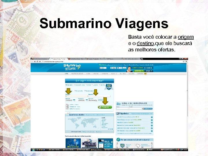 Submarino Viagens Basta você colocar a origem e o destino, que ele buscará as