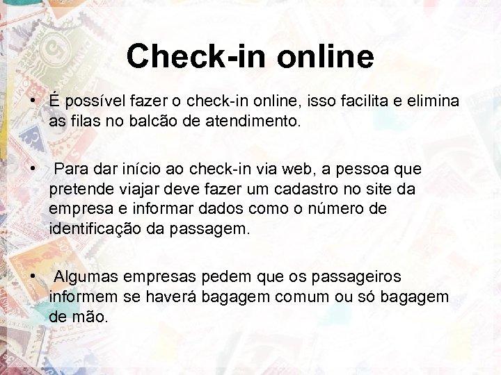 Check-in online • É possível fazer o check-in online, isso facilita e elimina as