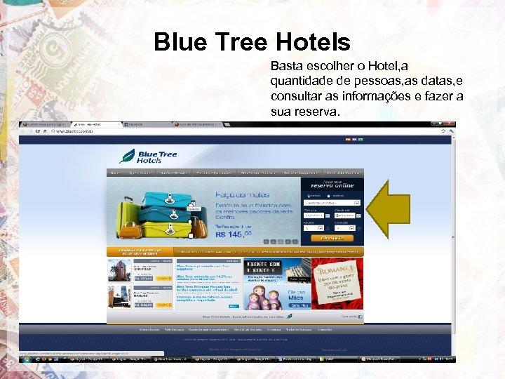 Blue Tree Hotels Basta escolher o Hotel, a quantidade de pessoas, as datas, e