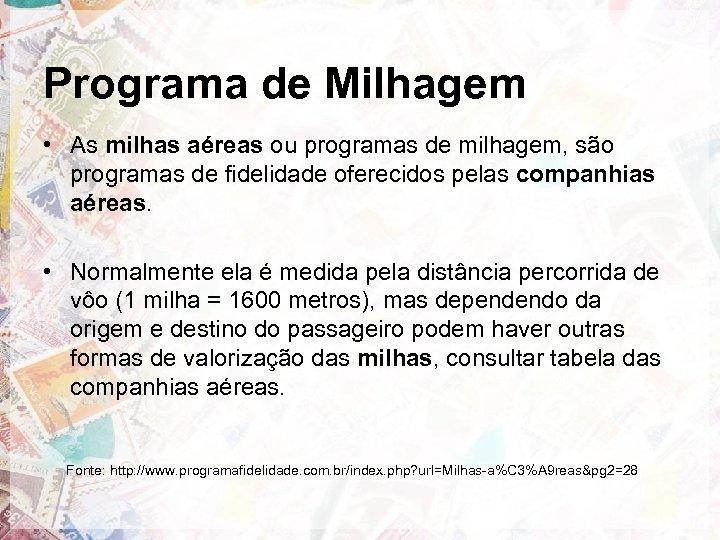 Programa de Milhagem • As milhas aéreas ou programas de milhagem, são programas de